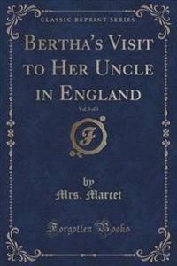 Bertha's Visit to Her Uncle in England, Vol. 3 of 3 (Classic Reprint)