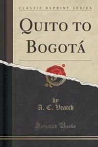 Quito to Bogota (Classic Reprint)