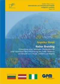 Nation Branding - Entwicklung einer nationalen Markenidentitat unter besonderer Berucksichtigung von Public Relations am Beispiel von Litauen, Lettland und Nigeria