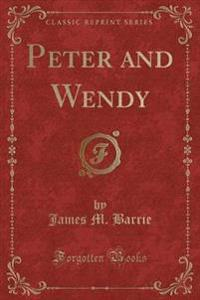 Peter and Wendy (Classic Reprint)