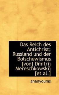 Das Reich Des Antichrist; Russland Und Der Bolschewismus [Von] Dmitrij Mereschkowskij [Et Al.]