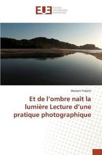 Et de L Ombre Nait La Lumiere Lecture D Une Pratique Photographique
