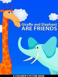 Giraffe and Elephant Are Friends (A Children's Picture Book)