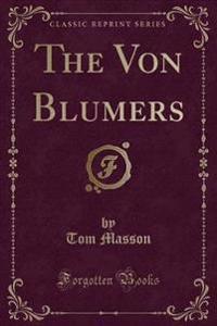 The Von Blumers (Classic Reprint)