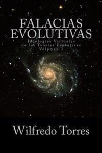 Falacias Evolutivas Vol. 1: Ideologias Virtuales de Las Teorias Evolutivas