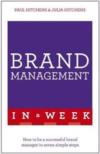 Brand Management in a Week: How to Be a Successful Brand Manager in Seven Simple Steps