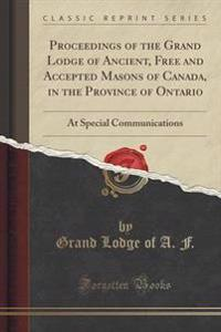 Proceedings of the Grand Lodge of Ancient, Free and Accepted Masons of Canada, in the Province of Ontario