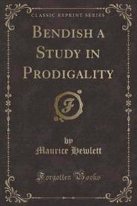 Bendish a Study in Prodigality (Classic Reprint)