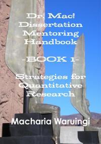 Dr. Mac! Dissertation Mentoring Handbook: Book 1: Strategies For Quantitative Research