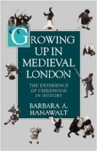 Growing Up in Medieval London: The Experience of Childhood in History
