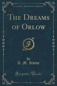 The Dreams of Orlow (Classic Reprint)