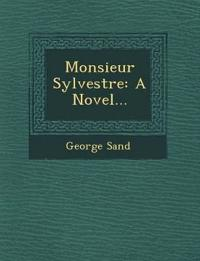 Monsieur Sylvestre: A Novel...