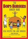 The Bob's Burgers Burger Book: Real Recipes for Joke Burgers