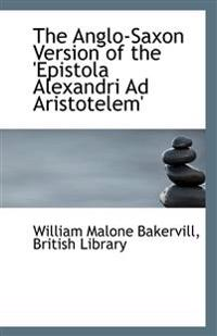 The Anglo-Saxon Version of the 'Epistola Alexandri Ad Aristotelem'
