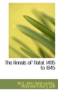 The Annals of Natal. 1495 to 1845