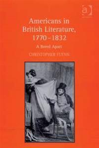 Americans in British Literature, 1770-1832