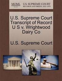 U.S. Supreme Court Transcript of Record U S V. Wrightwood Dairy Co