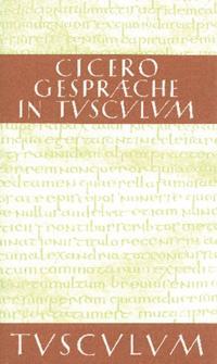 Gesprache in Tusculum / Tusculanae disputationes