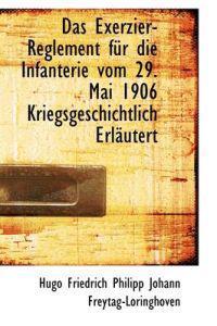 Das Exerzier-Reglement F R Die Infanterie Vom 29. Mai 1906 Kriegsgeschichtlich Erl Utert