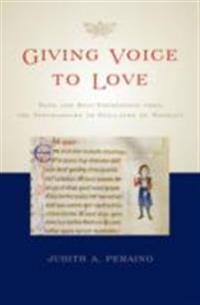 Giving Voice to Love: Song and Self-Expression from the Troubadours to Guillaume de Machaut