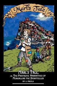 Marl's Tale;: Or, the Fantastic Narratives of Morgallan the Storyteller