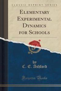 Elementary Experimental Dynamics for Schools (Classic Reprint)
