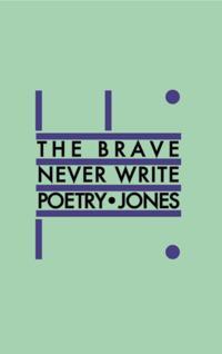Brave Never Write Poetry