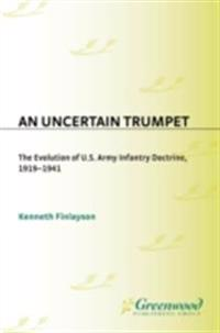 Uncertain Trumpet: The Evolution of U.S. Army Infantry Doctrine, 1919-1941