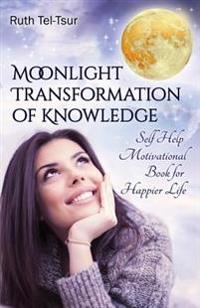 Moonlight Transformation of Knowledge: Self Help Motivational Book for Happier Life
