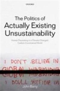 Politics of Actually Existing Unsustainability: Human Flourishing in a Climate-Changed, Carbon Constrained World