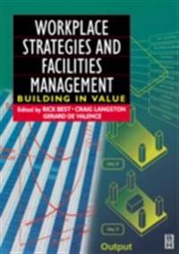 Workplace Strategies and Facilities Management: Building in Value