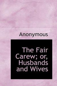 The Fair Carew; Or, Husbands and Wives