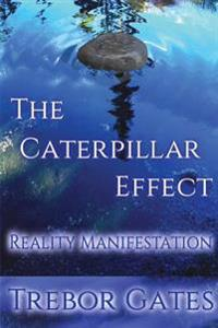 The Caterpillar Effect-Reality Manifestation