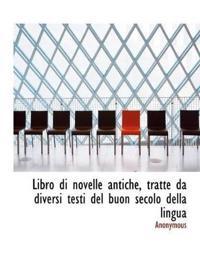 Libro Di Novelle Antiche, Tratte Da Diversi Testi del Buon Secolo Della Lingua