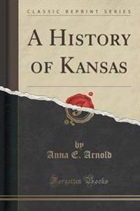 A History of Kansas (Classic Reprint)