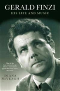 Gerald Finzi: His Life and Music