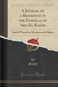 A Journal of a Residence in the Esmailla of Abd-El-Kader