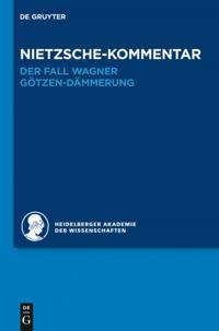 Nietzsche-Kommentar: &quote;Der Fall Wagner&quote; und &quote;Gotzen-Dammerung&quote;