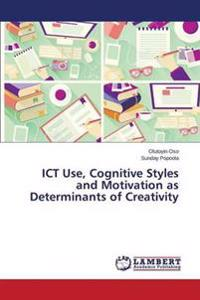 Ict Use, Cognitive Styles and Motivation as Determinants of Creativity
