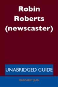 Robin Roberts (newscaster) - Unabridged Guide