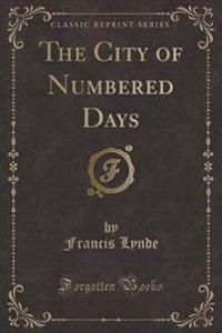 The City of Numbered Days (Classic Reprint)