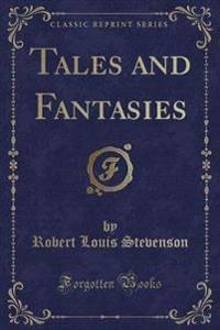 Tales and Fantasies (Classic Reprint)