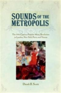 Sounds of the Metropolis: The 19th Century Popular Music Revolution in London, New York, Paris and Vienna