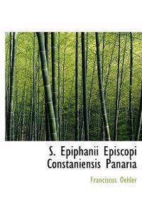 S. Epiphanii Episcopi Constaniensis Panaria