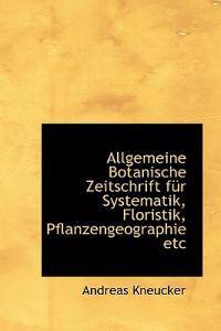 Allgemeine Botanische Zeitschrift Fur Systematik, Floristik, Pflanzengeographie Etc