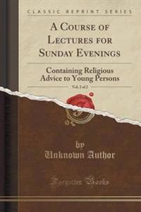A Course of Lectures for Sunday Evenings, Vol. 2 of 2