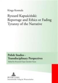 Ryszard Kapuscinski: Reportage and Ethics or Fading Tyranny of the Narrative