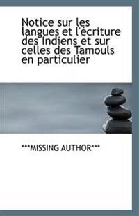 Notice Sur Les Langues Et L'Ecriture Des Indiens Et Sur Celles Des Tamouls En Particulier