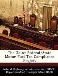 The Joint Federal/State Motor Fuel Tax Compliance Project