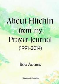 About Hitchin from My Prayer Journal (1991-2014)